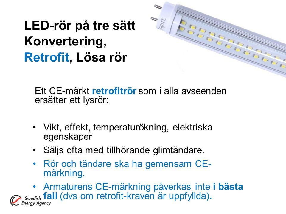 Ett CE-märkt retrofitrör som i alla avseenden ersätter ett lysrör: Vikt, effekt, temperaturökning, elektriska egenskaper Säljs ofta med tillhörande gl