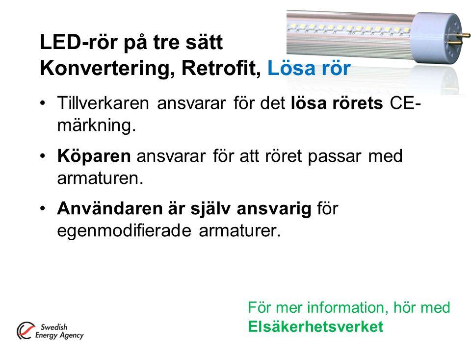 LED-rör på tre sätt Konvertering, Retrofit, Lösa rör Tillverkaren ansvarar för det lösa rörets CE- märkning. Köparen ansvarar för att röret passar med