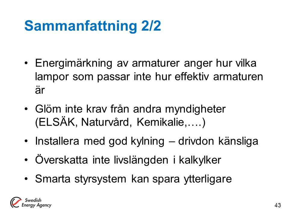 Sammanfattning 2/2 Energimärkning av armaturer anger hur vilka lampor som passar inte hur effektiv armaturen är Glöm inte krav från andra myndigheter