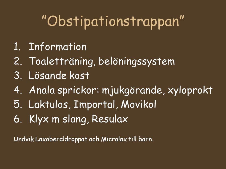 """""""Obstipationstrappan"""" 1.Information 2.Toaletträning, belöningssystem 3.Lösande kost 4.Anala sprickor: mjukgörande, xyloprokt 5.Laktulos, Importal, Mov"""