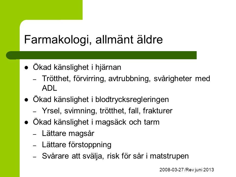 2008-03-27 /Rev juni 2013 Farmakologi, allmänt äldre Ökad känslighet i hjärnan – Trötthet, förvirring, avtrubbning, svårigheter med ADL Ökad känslighet i blodtrycksregleringen – Yrsel, svimning, trötthet, fall, frakturer Ökad känslighet i magsäck och tarm – Lättare magsår – Lättare förstoppning – Svårare att svälja, risk för sår i matstrupen