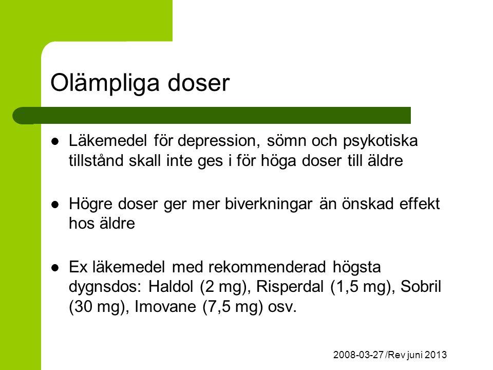 2008-03-27 /Rev juni 2013 Olämpliga doser Läkemedel för depression, sömn och psykotiska tillstånd skall inte ges i för höga doser till äldre Högre doser ger mer biverkningar än önskad effekt hos äldre Ex läkemedel med rekommenderad högsta dygnsdos: Haldol (2 mg), Risperdal (1,5 mg), Sobril (30 mg), Imovane (7,5 mg) osv.
