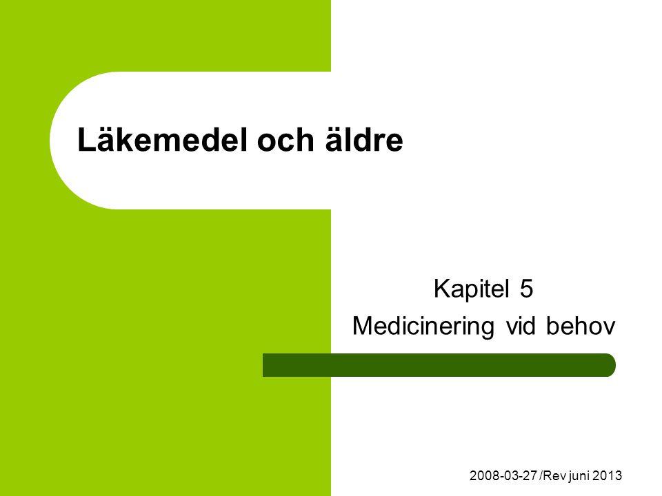 2008-03-27 /Rev juni 2013 Läkemedel och äldre Kapitel 5 Medicinering vid behov
