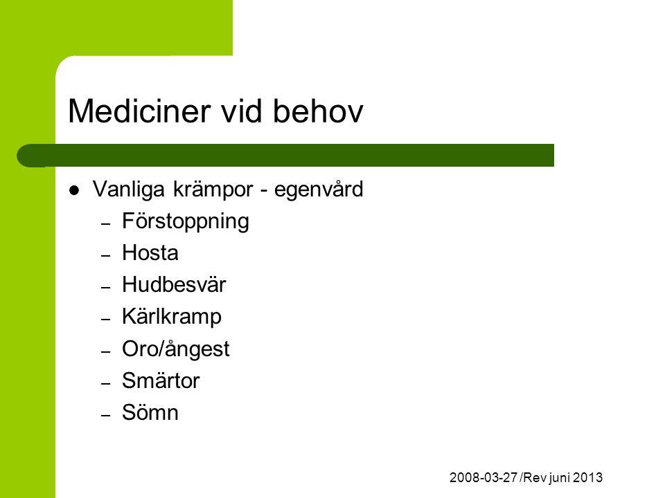2008-03-27 /Rev juni 2013 Mediciner vid behov Vanliga krämpor - egenvård – Förstoppning – Hosta – Hudbesvär – Kärlkramp – Oro/ångest – Smärtor – Sömn