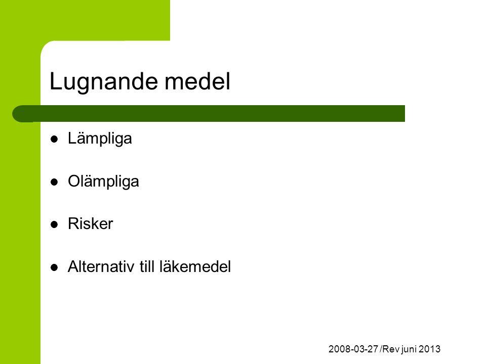 2008-03-27 /Rev juni 2013 Lugnande medel Lämpliga Olämpliga Risker Alternativ till läkemedel