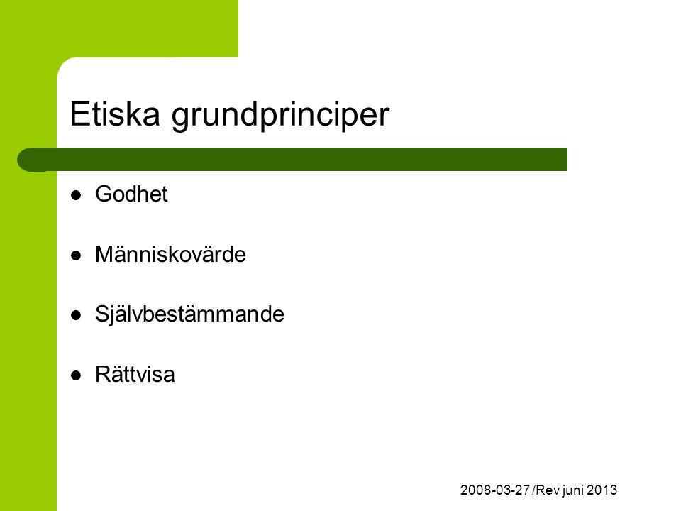 2008-03-27 /Rev juni 2013 Etiska grundprinciper Godhet Människovärde Självbestämmande Rättvisa