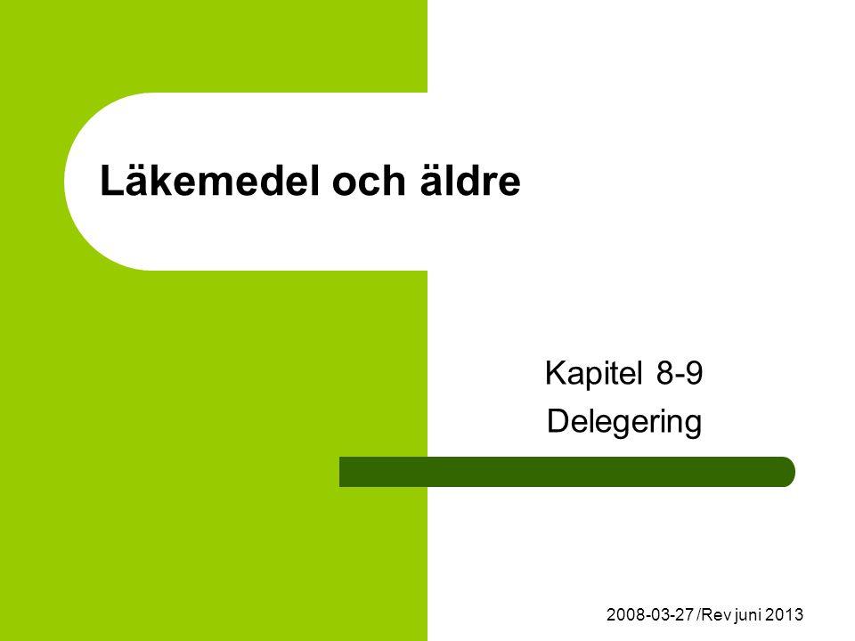 2008-03-27 /Rev juni 2013 Läkemedel och äldre Kapitel 8-9 Delegering