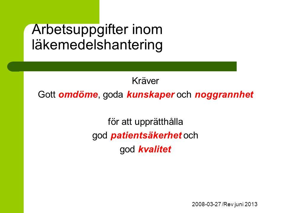 2008-03-27 /Rev juni 2013 Arbetsuppgifter inom läkemedelshantering Kräver Gott omdöme, goda kunskaper och noggrannhet för att upprätthålla god patientsäkerhet och god kvalitet