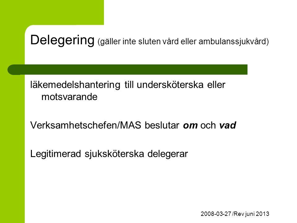 2008-03-27 /Rev juni 2013 Delegering (gäller inte sluten vård eller ambulanssjukvård) läkemedelshantering till undersköterska eller motsvarande Verksamhetschefen/MAS beslutar om och vad Legitimerad sjuksköterska delegerar