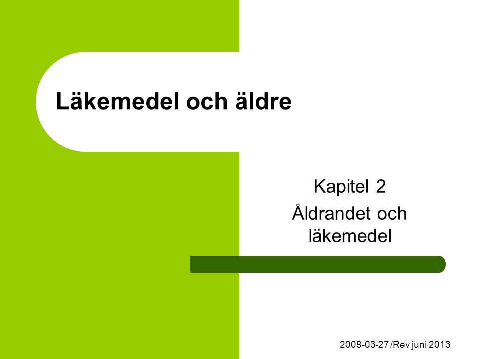 2008-03-27 /Rev juni 2013 Läkemedel och äldre Kapitel 2 Åldrandet och läkemedel