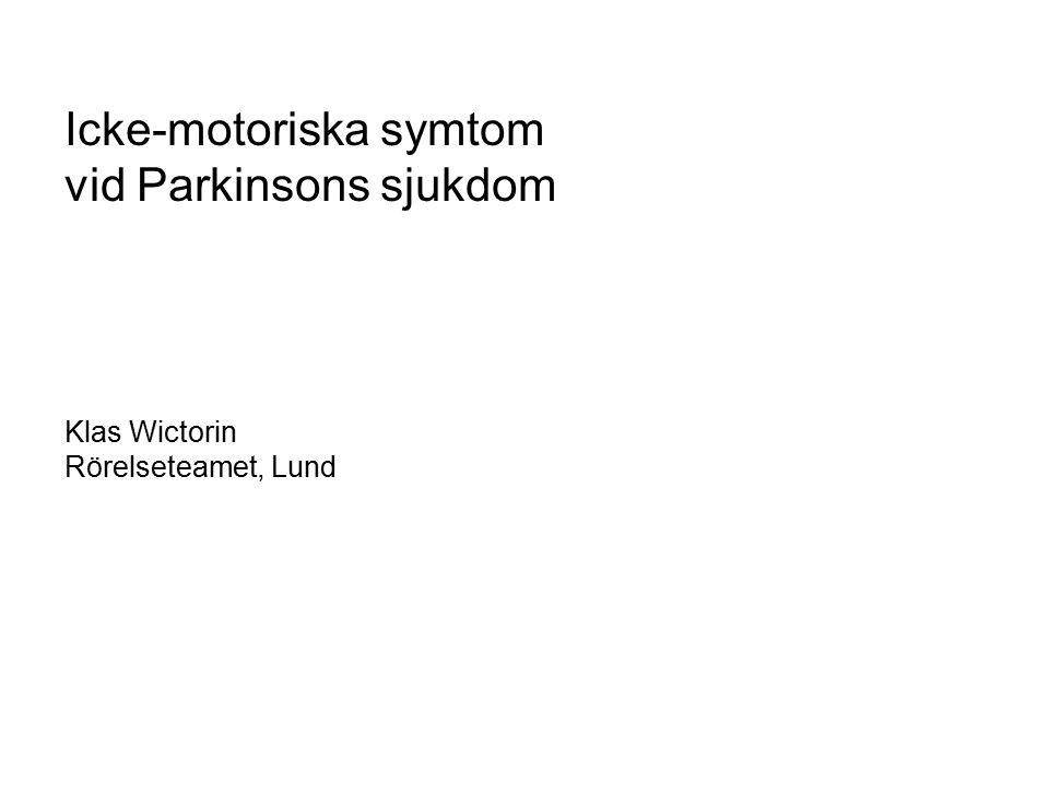 Icke-motoriska symtom vid Parkinsons sjukdom Klas Wictorin Rörelseteamet, Lund