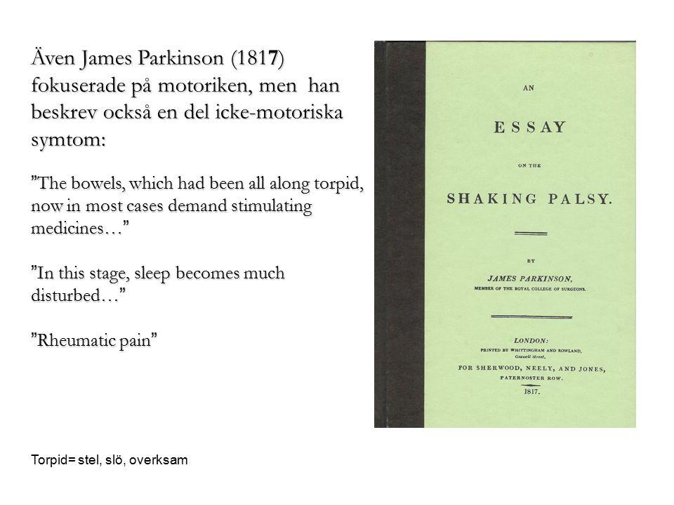 """Även James Parkinson (1817) fokuserade på motoriken, men han beskrev också en del icke-motoriska symtom: """" The bowels, which had been all along torpid"""