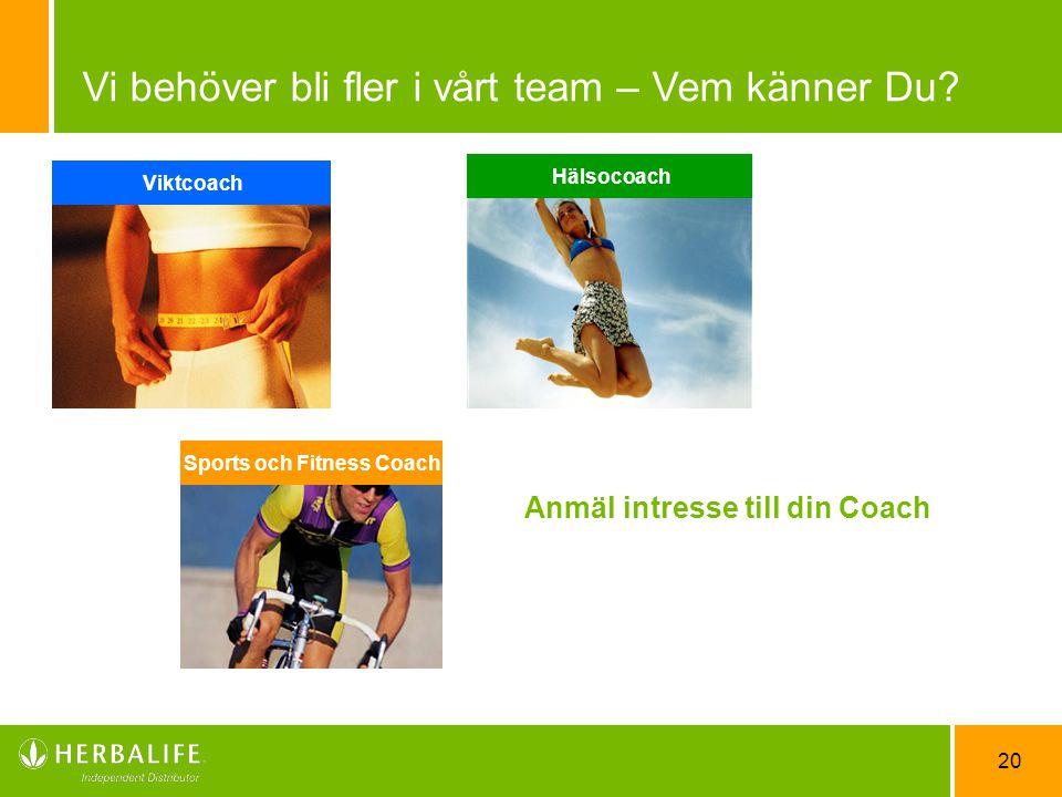20 Viktcoach Sports och Fitness Coach Hälsocoach Vi behöver bli fler i vårt team – Vem känner Du? Anmäl intresse till din Coach