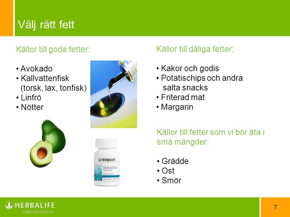 7 Välj rätt fett Källor till goda fetter: Avokado Kallvattenfisk (torsk, lax, tonfisk) Linfrö Nötter Källor till dåliga fetter: Kakor och godis Potati