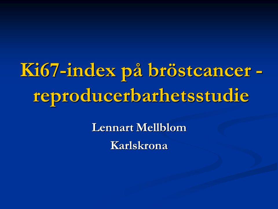Ki67-index på bröstcancer - reproducerbarhetsstudie Lennart Mellblom Karlskrona