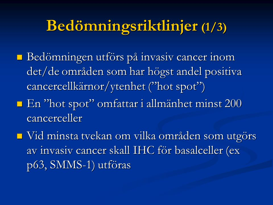 """Bedömningsriktlinjer (1/3) Bedömningen utförs på invasiv cancer inom det/de områden som har högst andel positiva cancercellkärnor/ytenhet (""""hot spot"""")"""