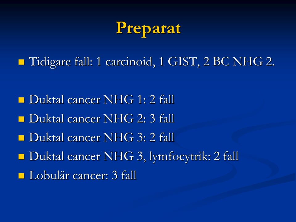Preparat Tidigare fall: 1 carcinoid, 1 GIST, 2 BC NHG 2. Tidigare fall: 1 carcinoid, 1 GIST, 2 BC NHG 2. Duktal cancer NHG 1: 2 fall Duktal cancer NHG