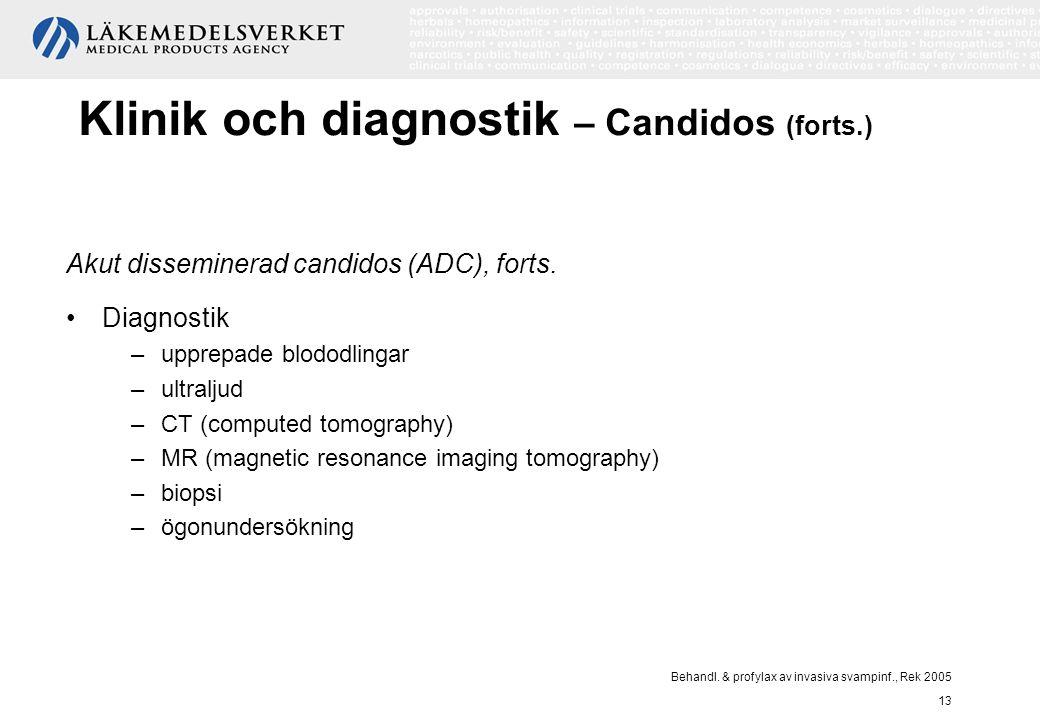 Behandl. & profylax av invasiva svampinf., Rek 2005 13 Klinik och diagnostik – Candidos (forts.) Akut disseminerad candidos (ADC), forts. Diagnostik –