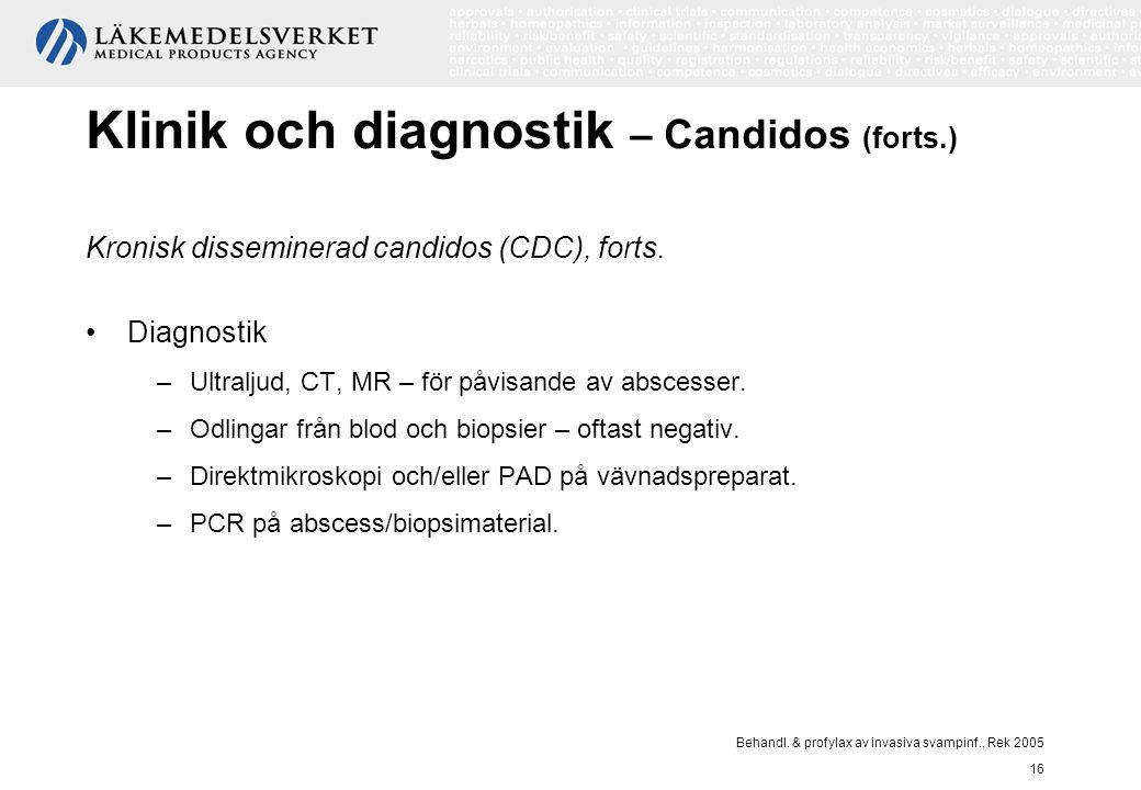 Behandl. & profylax av invasiva svampinf., Rek 2005 16 Klinik och diagnostik – Candidos (forts.) Kronisk disseminerad candidos (CDC), forts. Diagnosti