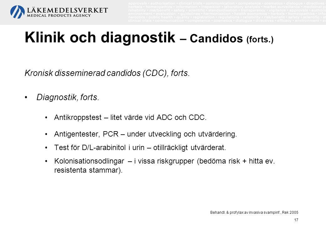 Behandl. & profylax av invasiva svampinf., Rek 2005 17 Klinik och diagnostik – Candidos (forts.) Kronisk disseminerad candidos (CDC), forts. Diagnosti