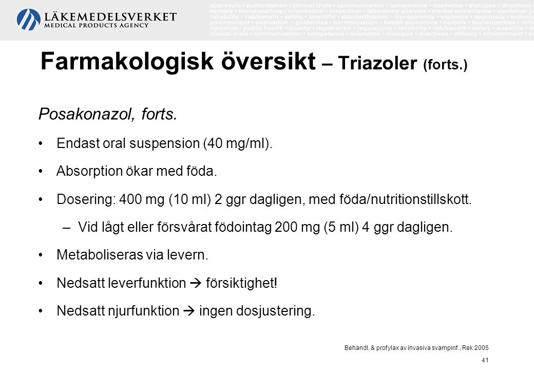 Behandl. & profylax av invasiva svampinf., Rek 2005 41 Farmakologisk översikt – Triazoler (forts.) Posakonazol, forts. Endast oral suspension (40 mg/m
