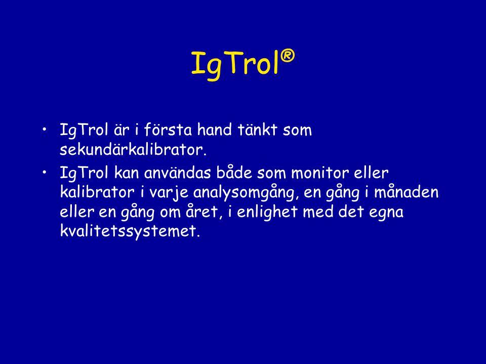 IgTrol ® IgTrol är i första hand tänkt som sekundärkalibrator. IgTrol kan användas både som monitor eller kalibrator i varje analysomgång, en gång i m