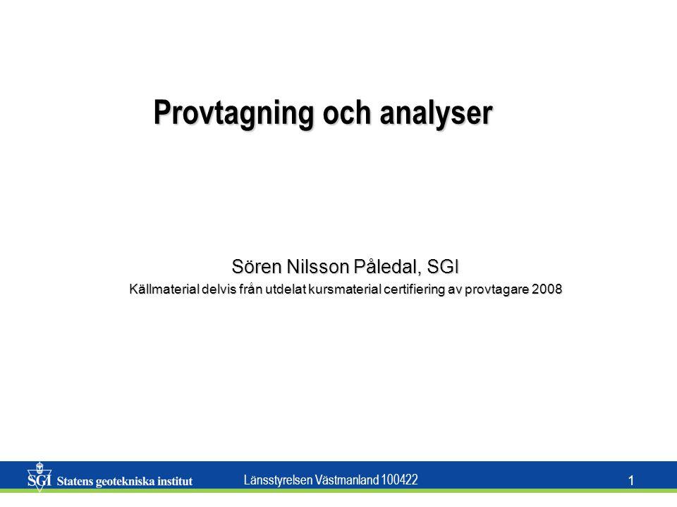 Länsstyrelsen Västmanland 100422 1 Provtagning och analyser Sören Nilsson Påledal, SGI Källmaterial delvis från utdelat kursmaterial certifiering av p