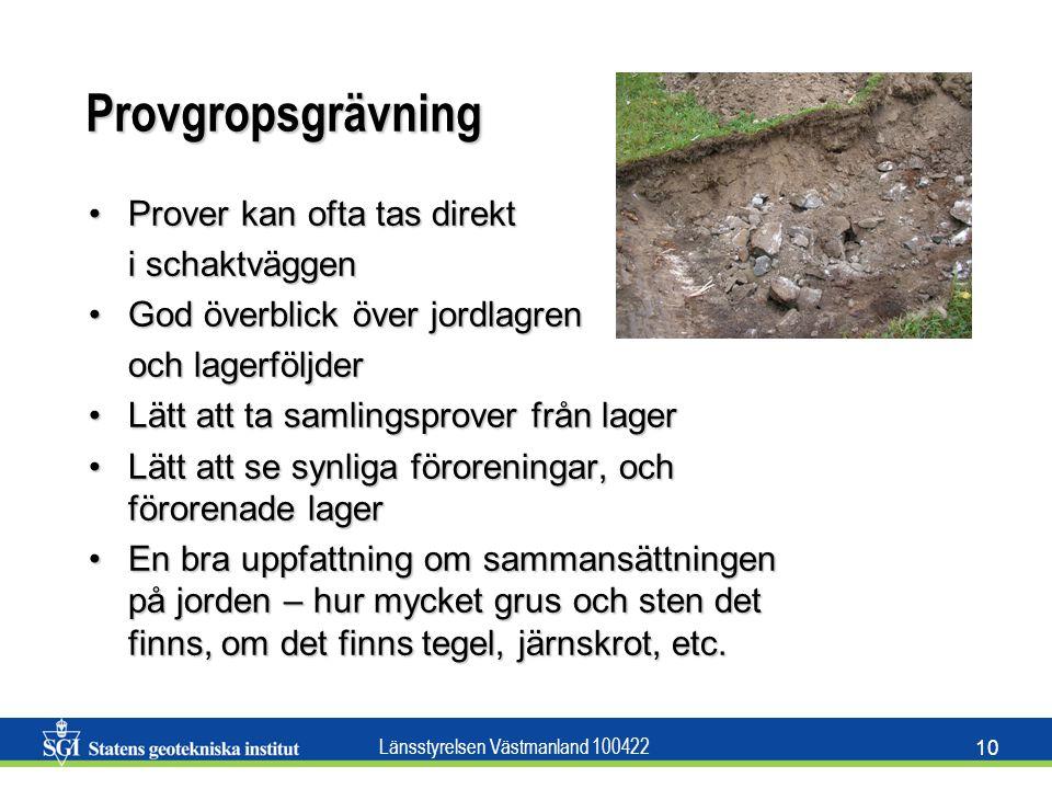 Länsstyrelsen Västmanland 100422 10 Provgropsgrävning Prover kan ofta tas direktProver kan ofta tas direkt i schaktväggen God överblick över jordlagre