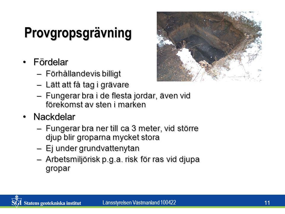 Länsstyrelsen Västmanland 100422 11 Provgropsgrävning FördelarFördelar –Förhållandevis billigt –Lätt att få tag i grävare –Fungerar bra i de flesta jo