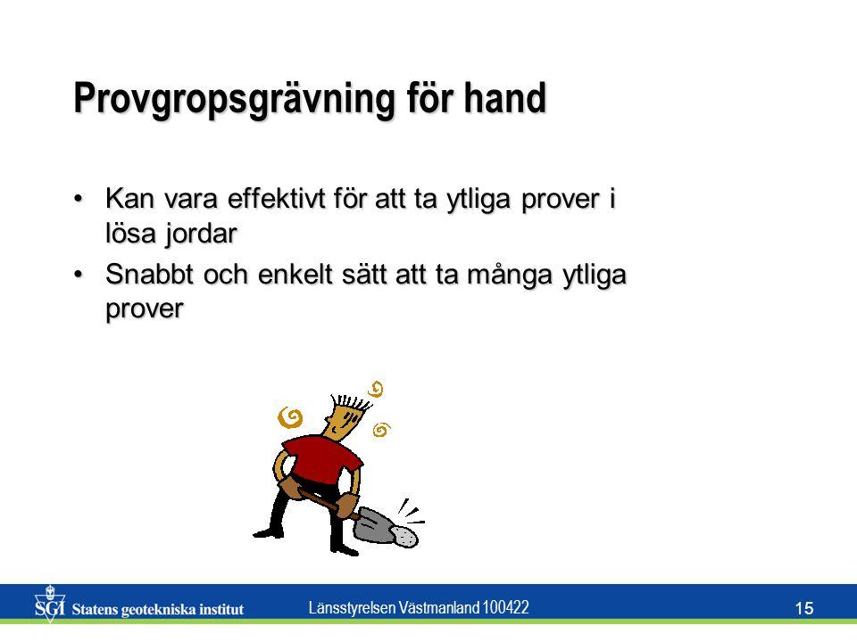 Länsstyrelsen Västmanland 100422 15 Provgropsgrävning för hand Kan vara effektivt för att ta ytliga prover i lösa jordarKan vara effektivt för att ta