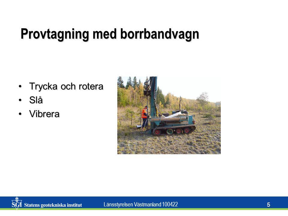 Länsstyrelsen Västmanland 100422 5 Provtagning med borrbandvagn Trycka och roteraTrycka och rotera SlåSlå VibreraVibrera