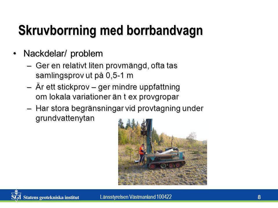Länsstyrelsen Västmanland 100422 8 Skruvborrning med borrbandvagn Nackdelar/ problemNackdelar/ problem –Ger en relativt liten provmängd, ofta tas saml