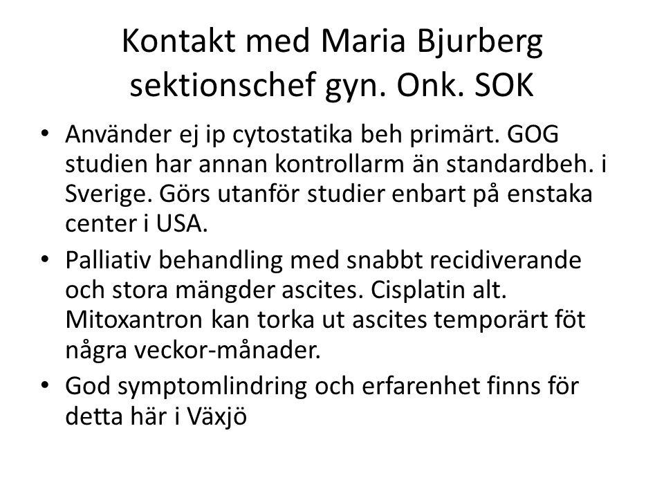 Kontakt med Maria Bjurberg sektionschef gyn. Onk. SOK Använder ej ip cytostatika beh primärt. GOG studien har annan kontrollarm än standardbeh. i Sver