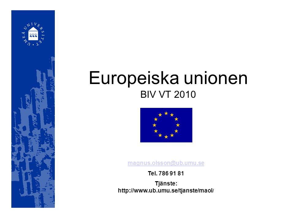 Europeiska unionen BIV VT 2010 magnus.olsson@ub.umu.se Tel.
