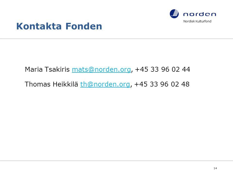 Kontakta Fonden Maria Tsakiris mats@norden.org, +45 33 96 02 44mats@norden.org Thomas Heikkilä th@norden.org, +45 33 96 02 48th@norden.org Nordisk Kulturfond 14