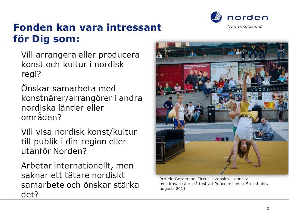 Nordisk Kulturfond 4 Nordisk dimension Grundvillkor: Minst tre nordiska länder eller Grönland, Åland, Färöarna deltar i projektet som deltagare, arrangör eller som tema.