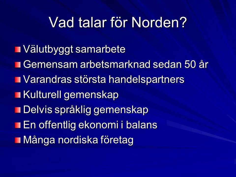 Vad talar för Norden? Välutbyggt samarbete Gemensam arbetsmarknad sedan 50 år Varandras största handelspartners Kulturell gemenskap Delvis språklig ge