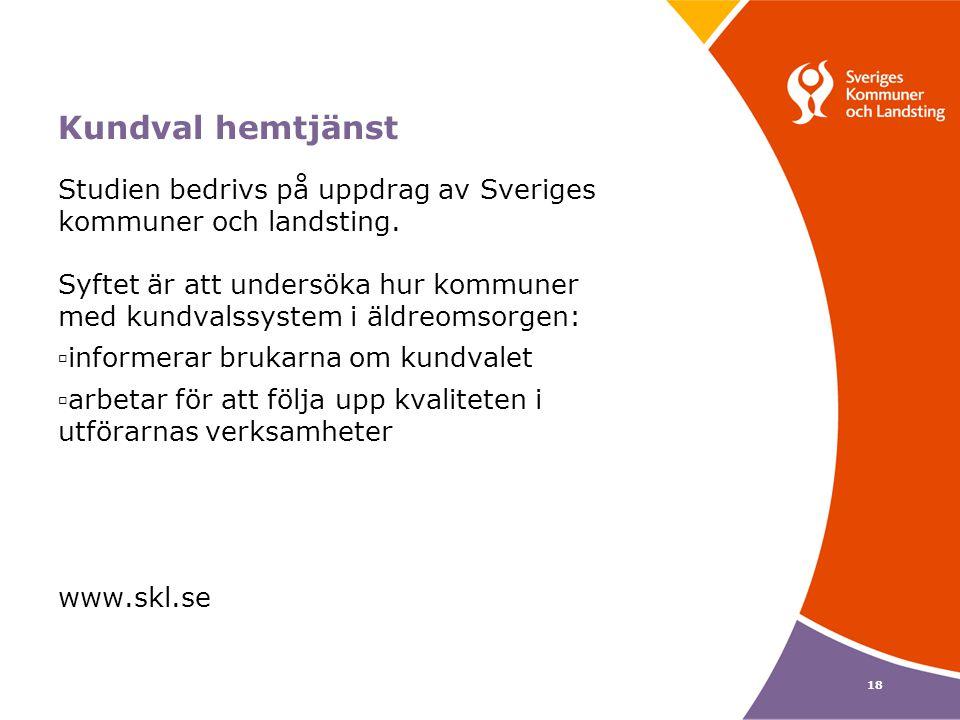 18 Kundval hemtjänst Studien bedrivs på uppdrag av Sveriges kommuner och landsting. Syftet är att undersöka hur kommuner med kundvalssystem i äldreoms