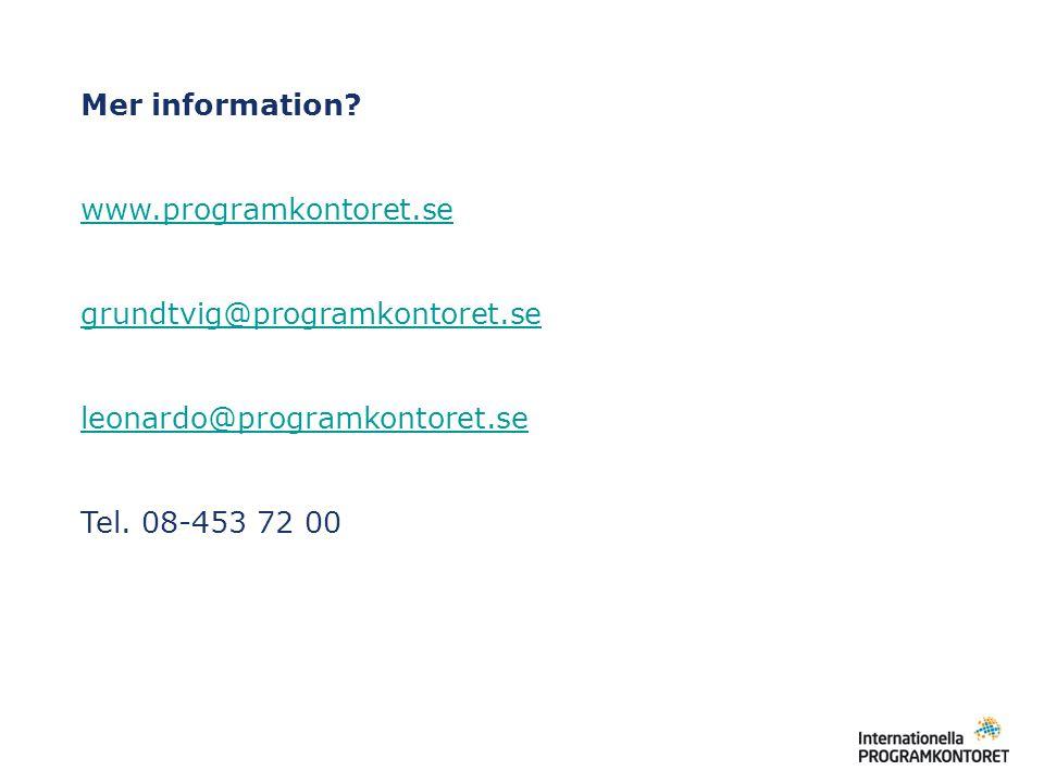 Mer information? www.programkontoret.se grundtvig@programkontoret.se leonardo@programkontoret.se Tel. 08-453 72 00