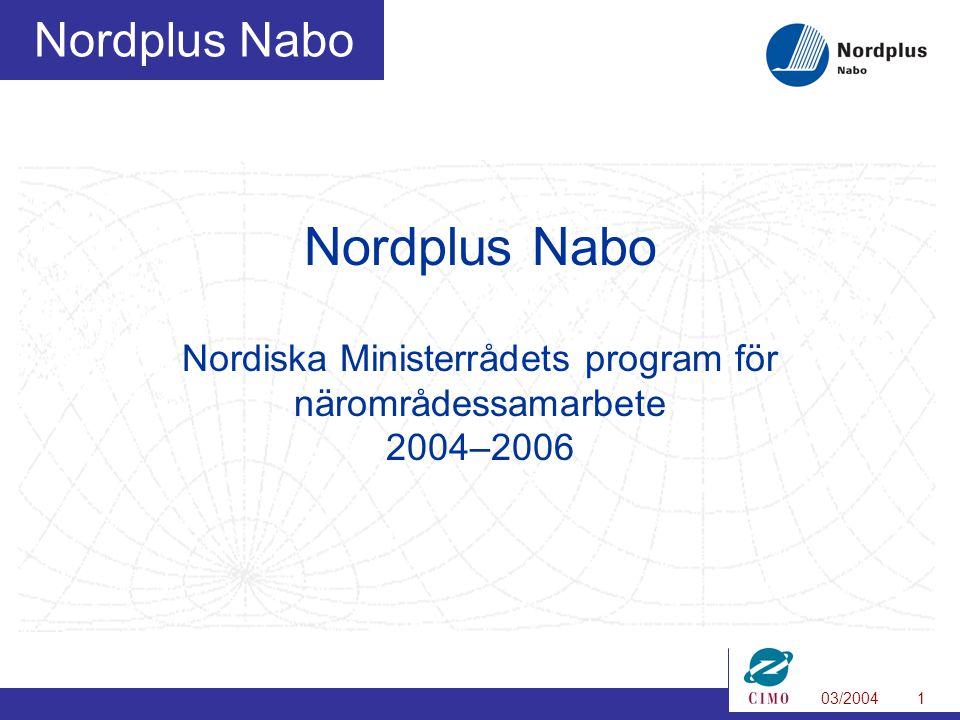 03/20041 Nordplus Nabo Nordplus Nabo Nordiska Ministerrådets program för närområdessamarbete 2004–2006