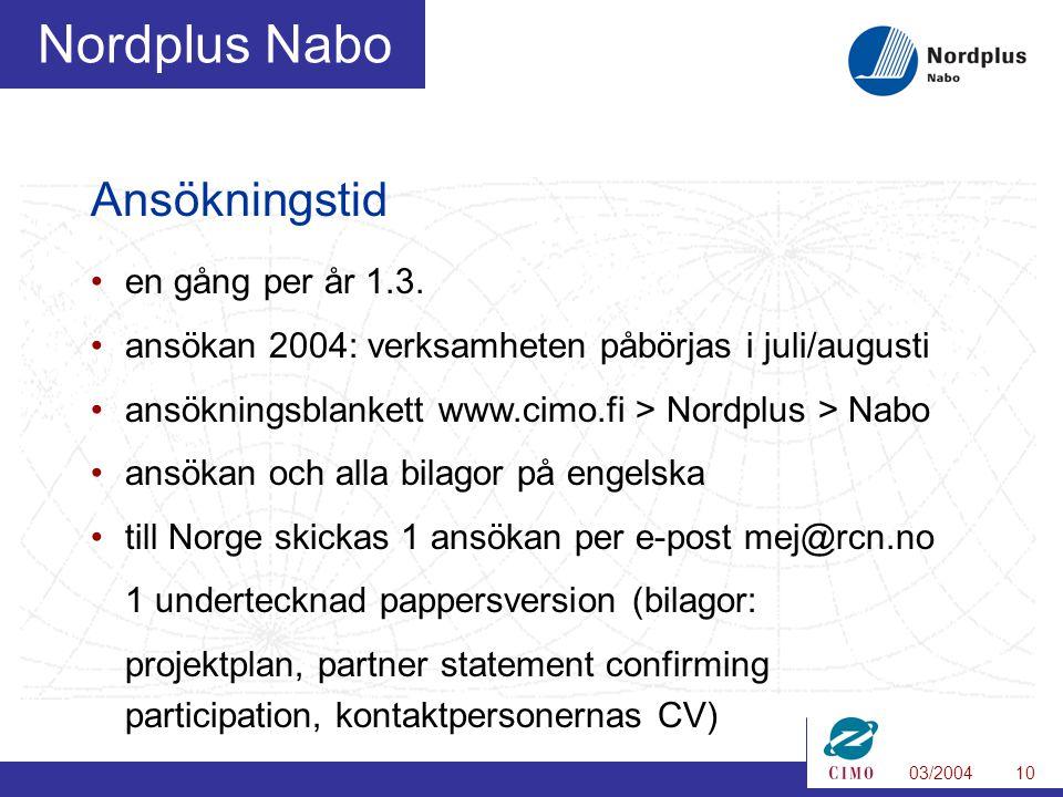 03/200410 Nordplus Nabo Ansökningstid en gång per år 1.3.