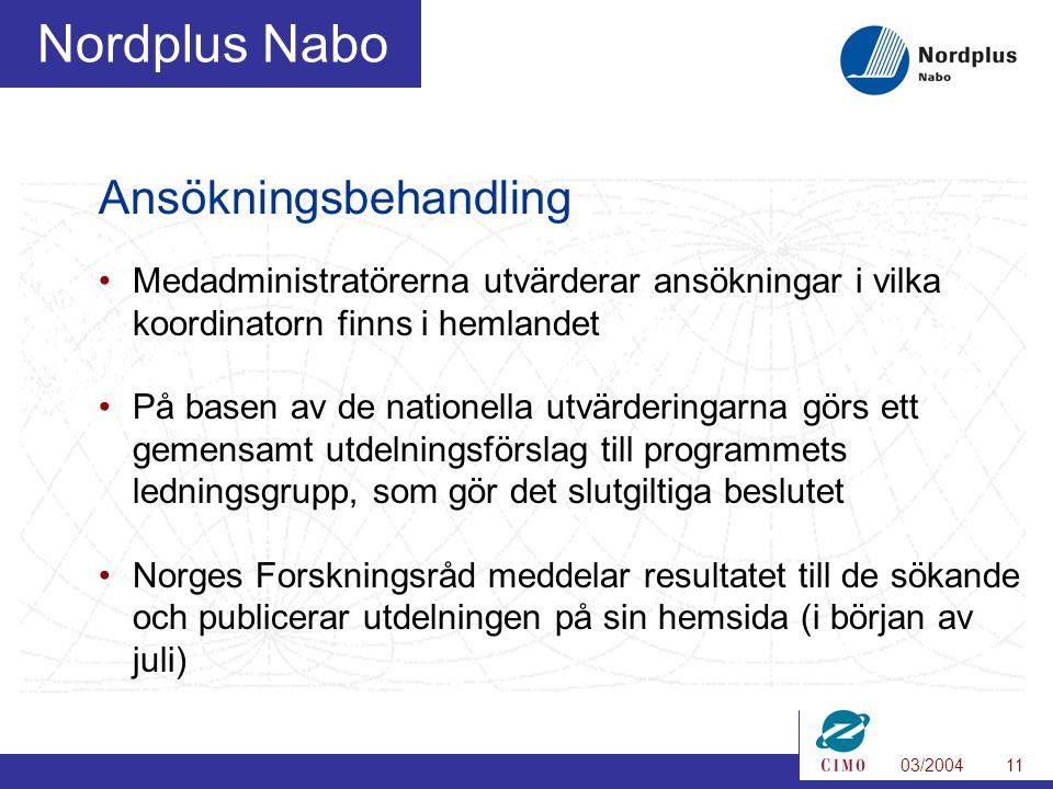 03/200411 Nordplus Nabo Ansökningsbehandling Medadministratörerna utvärderar ansökningar i vilka koordinatorn finns i hemlandet På basen av de nationella utvärderingarna görs ett gemensamt utdelningsförslag till programmets ledningsgrupp, som gör det slutgiltiga beslutet Norges Forskningsråd meddelar resultatet till de sökande och publicerar utdelningen på sin hemsida (i början av juli)