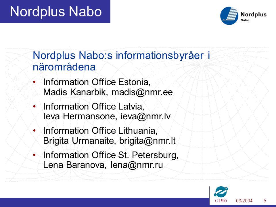 03/20045 Nordplus Nabo Nordplus Nabo:s informationsbyråer i närområdena Information Office Estonia, Madis Kanarbik, madis@nmr.ee Information Office Latvia, Ieva Hermansone, ieva@nmr.lv Information Office Lithuania, Brigita Urmanaite, brigita@nmr.lt Information Office St.