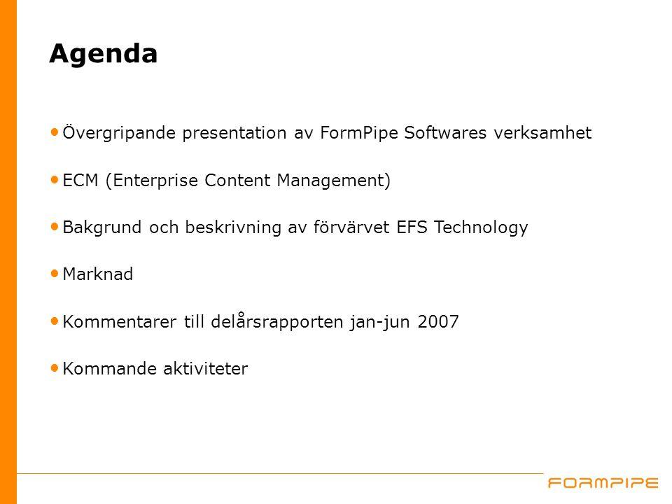 Agenda Övergripande presentation av FormPipe Softwares verksamhet ECM (Enterprise Content Management) Bakgrund och beskrivning av förvärvet EFS Techno
