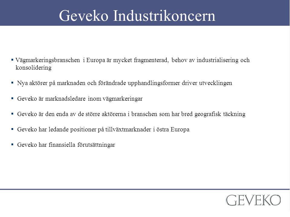 Geveko Industrikoncern  Vägmarkeringsbranschen i Europa är mycket fragmenterad, behov av industrialisering och konsolidering  Nya aktörer på marknad