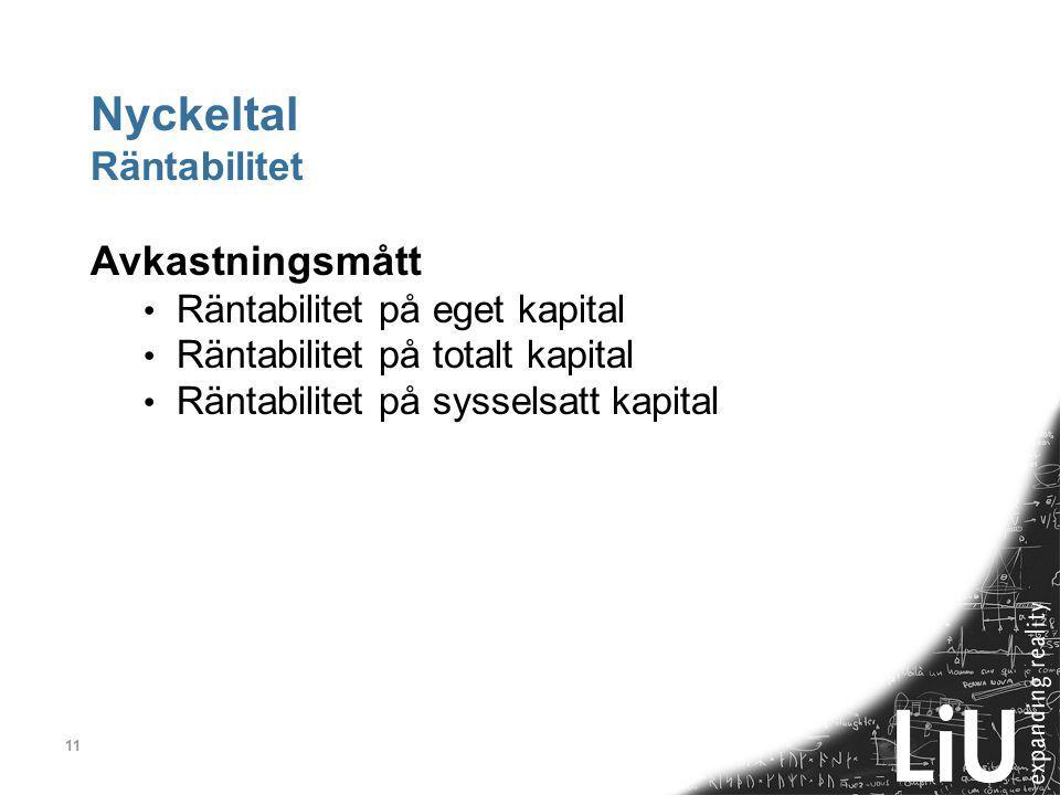 11 Nyckeltal Räntabilitet Avkastningsmått Räntabilitet på eget kapital Räntabilitet på totalt kapital Räntabilitet på sysselsatt kapital