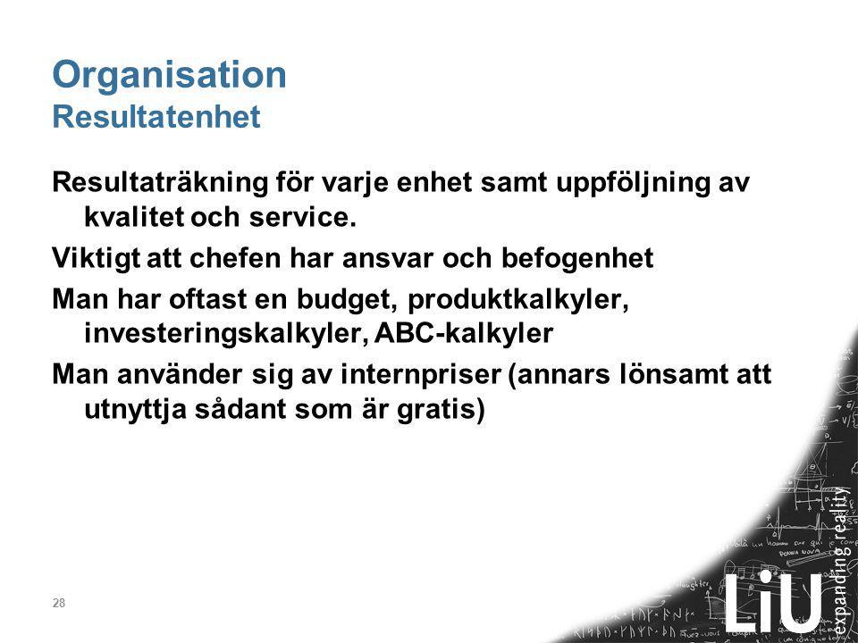 28 Organisation Resultatenhet Resultaträkning för varje enhet samt uppföljning av kvalitet och service.