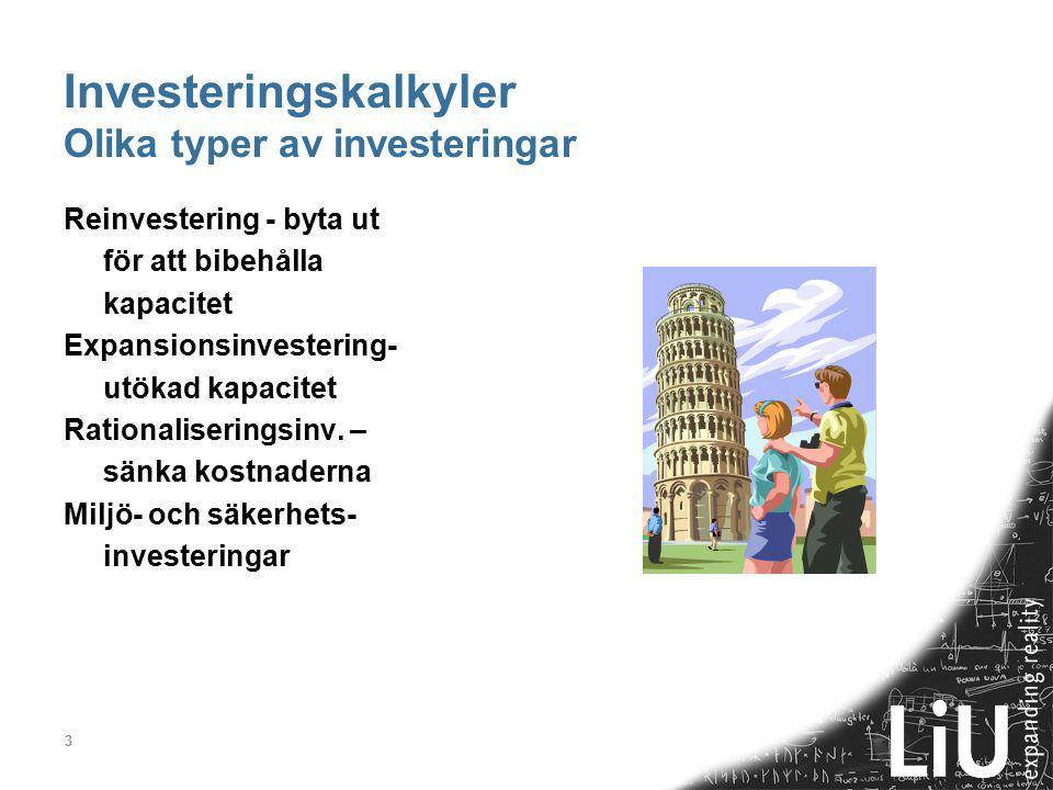 3 Investeringskalkyler Olika typer av investeringar Reinvestering - byta ut för att bibehålla kapacitet Expansionsinvestering- utökad kapacitet Rationaliseringsinv.