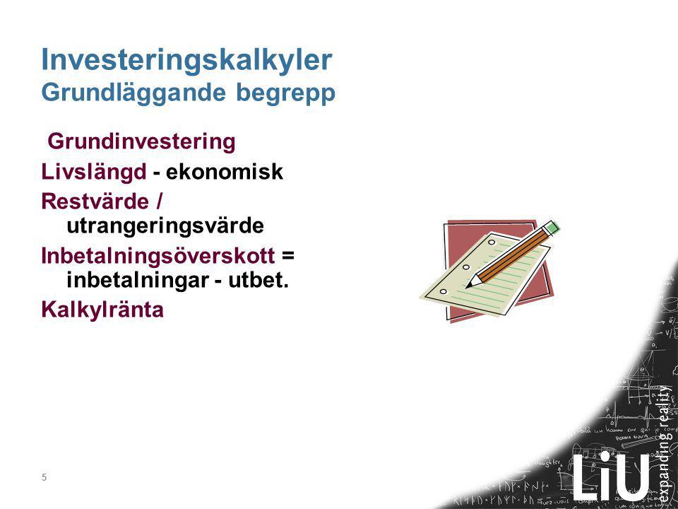 5 Investeringskalkyler Grundläggande begrepp Grundinvestering Livslängd - ekonomisk Restvärde / utrangeringsvärde Inbetalningsöverskott = inbetalningar - utbet.