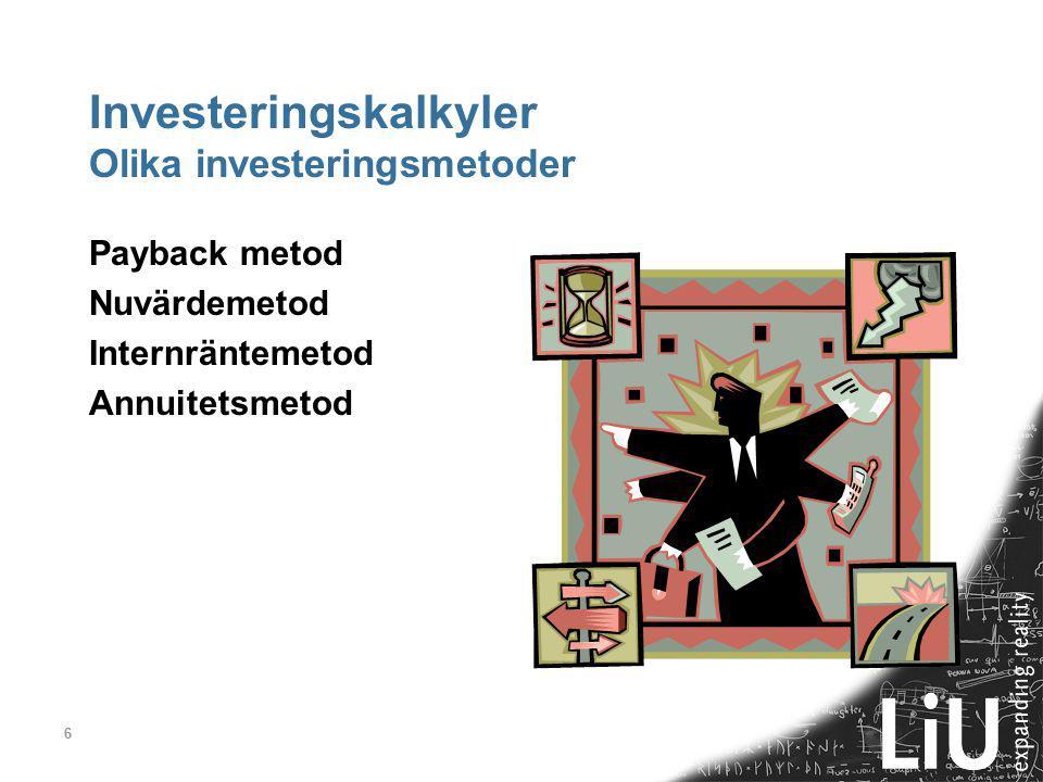 6 Investeringskalkyler Olika investeringsmetoder Payback metod Nuvärdemetod Internräntemetod Annuitetsmetod